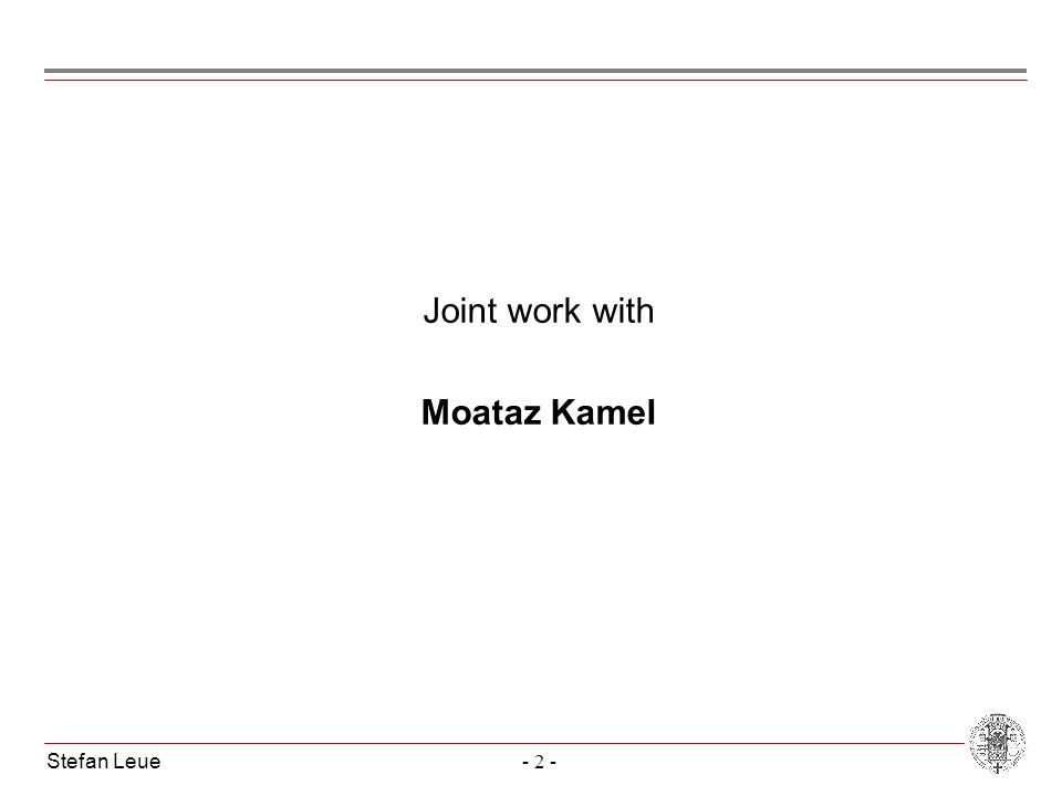 Stefan Leue- 2 - Joint work with Moataz Kamel