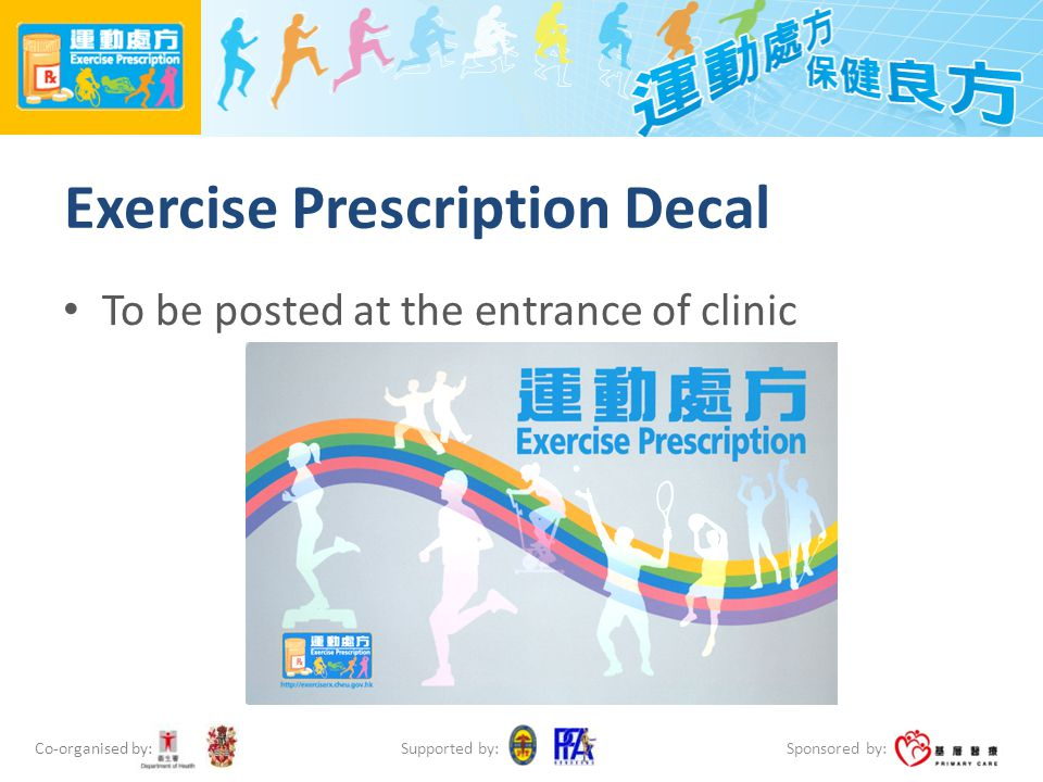 Co-organised by: Sponsored by: Supported by: Exercise Prescription Decal To be posted at the entrance of clinic