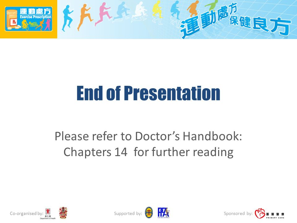 Co-organised by: Sponsored by: Supported by: End of Presentation Please refer to Doctor's Handbook: Chapters 14 for further reading