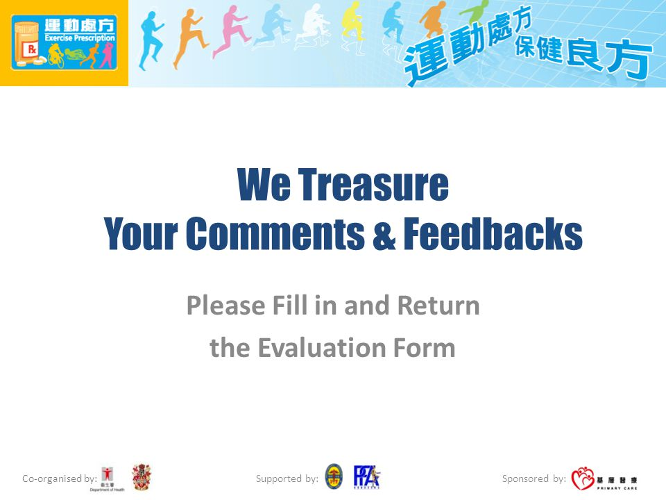 Co-organised by: Sponsored by: Supported by: We Treasure Your Comments & Feedbacks Please Fill in and Return the Evaluation Form