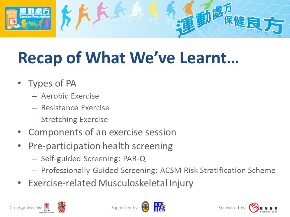 Co-organised by: Sponsored by: Supported by: Recap of What We've Learnt… Types of PA – Aerobic Exercise – Resistance Exercise – Stretching Exercise Co