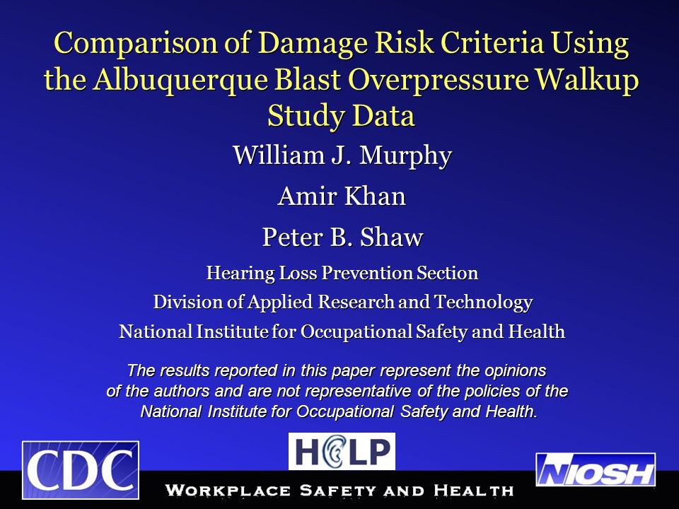 Comparison of Damage Risk Criteria Using the Albuquerque Blast Overpressure Walkup Study Data William J.