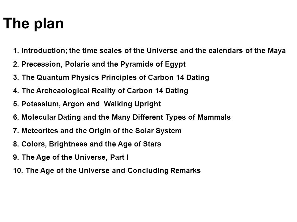 The plan 1. Introduction; the time scales of the Universe and the calendars of the Maya 2. Precession, Polaris and the Pyramids of Egypt 3. The Quantu