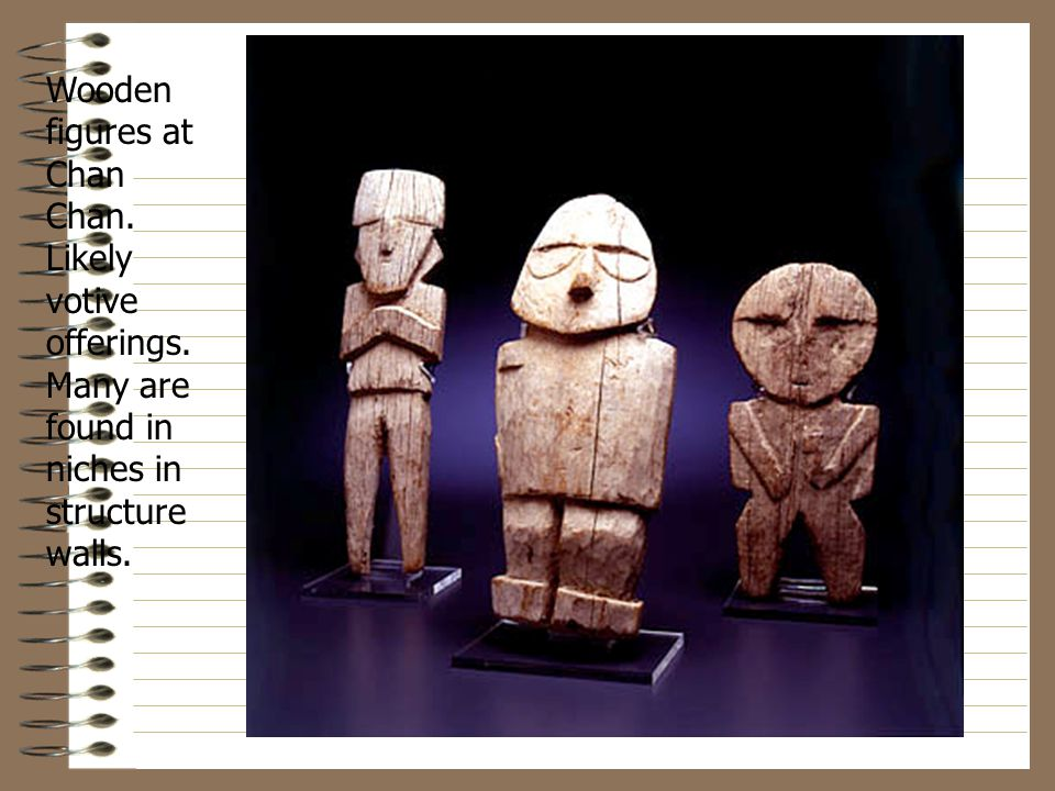 Wooden figures at Chan Chan. Likely votive offerings. Many are found in niches in structure walls.
