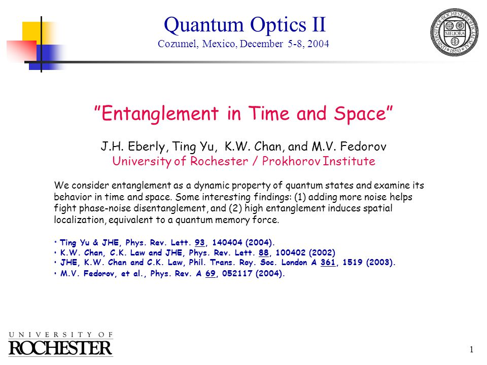 1 Entanglement in Time and Space J.H. Eberly, Ting Yu, K.W.