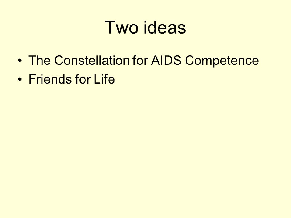 Two ideas The Constellation for AIDS Competence Friends for Life