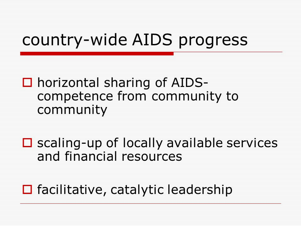 country-wide AIDS progress  horizontal sharing of AIDS- competence from community to community  scaling-up of locally available services and financi
