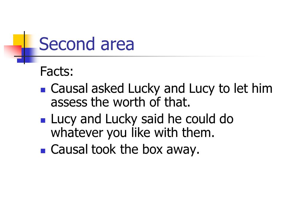 Second area Facts: Causal asked Lucky and Lucy to let him assess the worth of that. Lucy and Lucky said he could do whatever you like with them. Causa