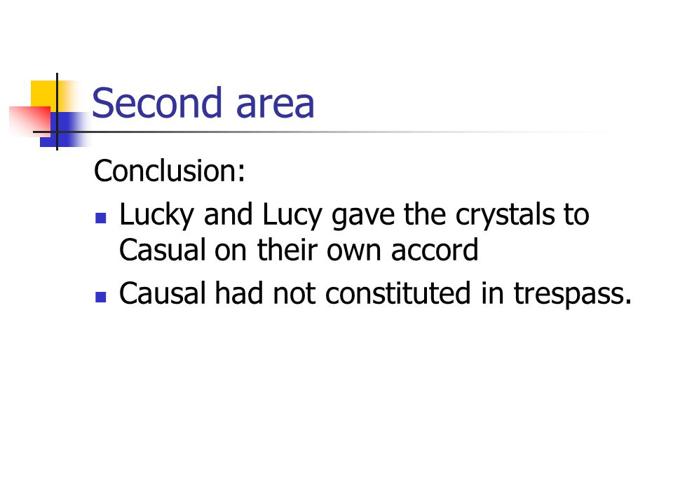 Second area Conclusion: Lucky and Lucy gave the crystals to Casual on their own accord Causal had not constituted in trespass.