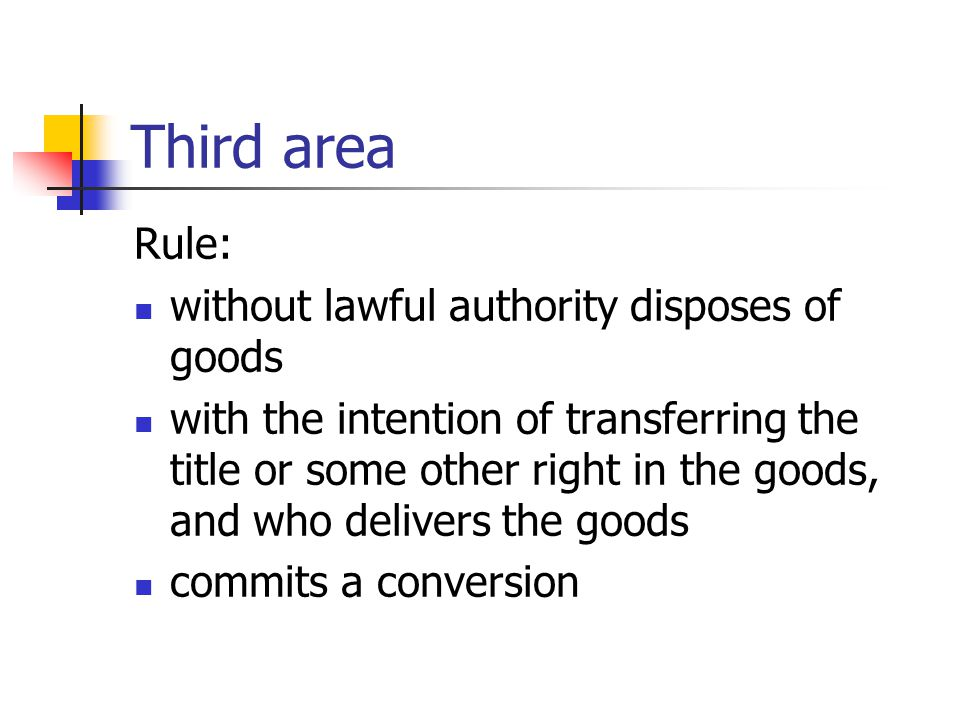 Third area Rule: without lawful authority disposes of goods with the intention of transferring the title or some other right in the goods, and who del