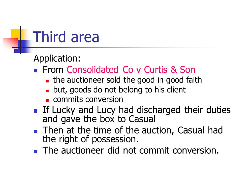 Third area Application: From Consolidated Co v Curtis & Son the auctioneer sold the good in good faith but, goods do not belong to his client commits