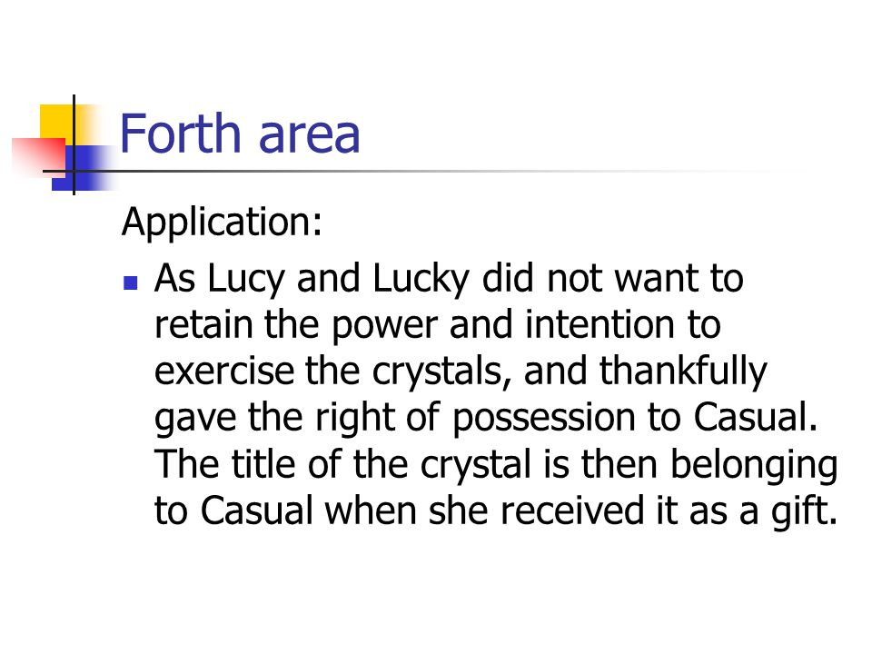 Forth area Application: As Lucy and Lucky did not want to retain the power and intention to exercise the crystals, and thankfully gave the right of po