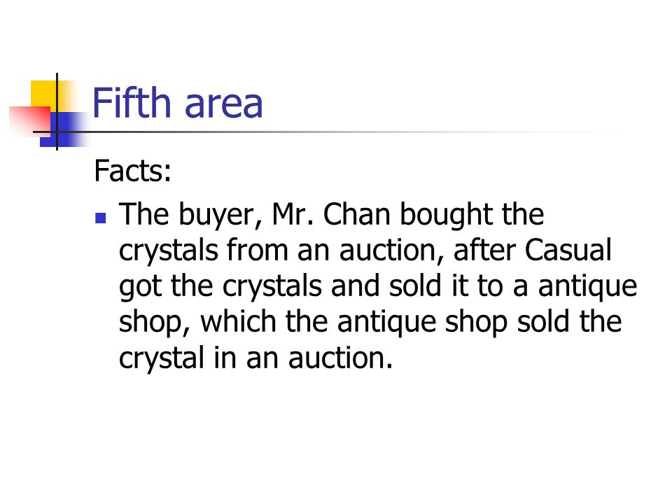 Fifth area Facts: The buyer, Mr. Chan bought the crystals from an auction, after Casual got the crystals and sold it to a antique shop, which the anti