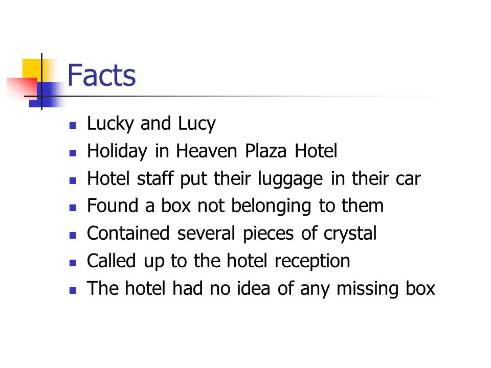 Facts Lucky and Lucy Holiday in Heaven Plaza Hotel Hotel staff put their luggage in their car Found a box not belonging to them Contained several piec