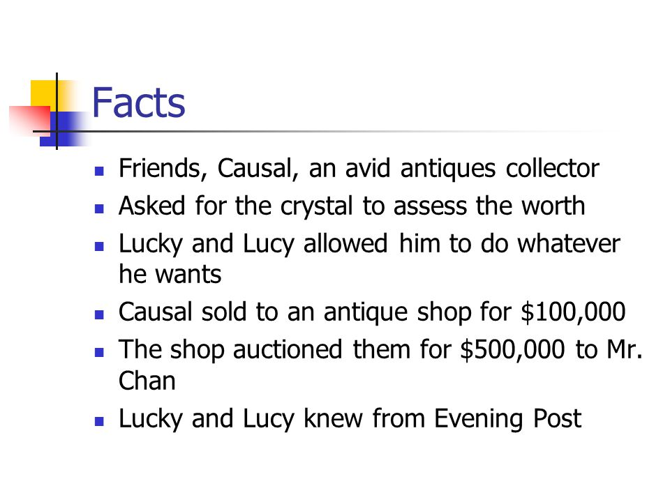 Facts Friends, Causal, an avid antiques collector Asked for the crystal to assess the worth Lucky and Lucy allowed him to do whatever he wants Causal