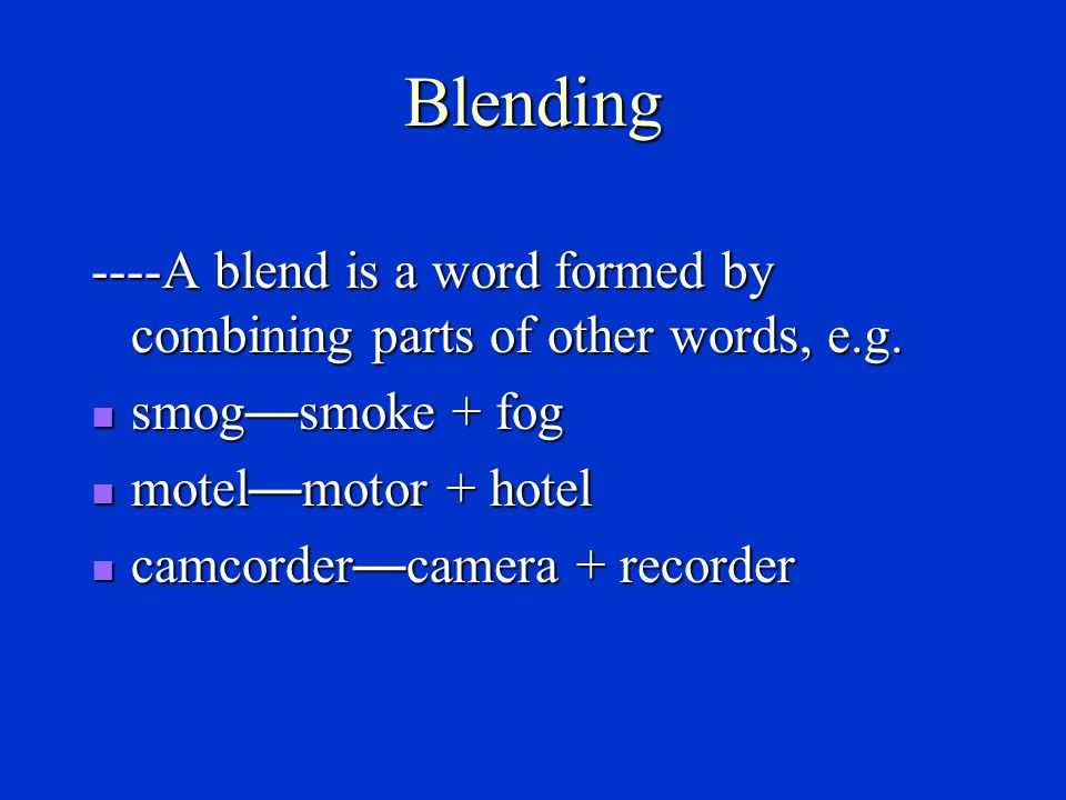 Clipped words ----The abbreviation of longer words or phrases, e.g.