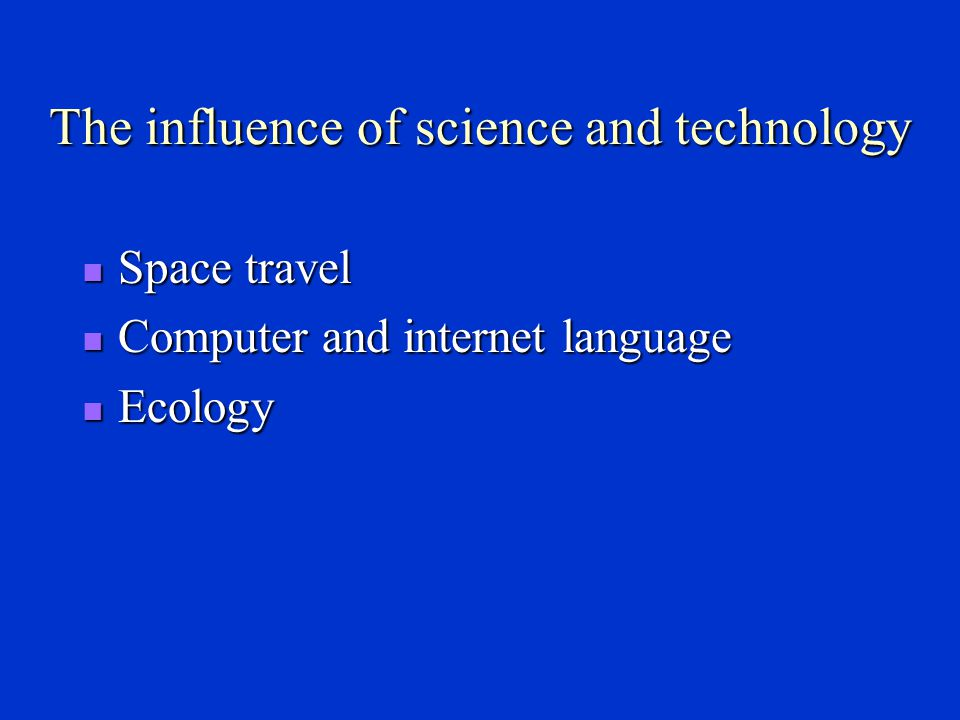 Some recent trends Moving towards greater informality Moving towards greater informality The influence of American English The influence of American English The influence of science and technology The influence of science and technology