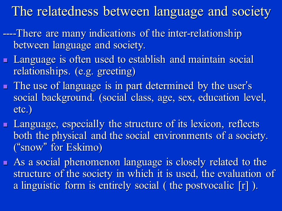 Chapter 8 Language and society Sociolinguistics ---- a sub-field of linguists that studies the relation between language and society, between the uses of language and the social structures in which the users of language live.