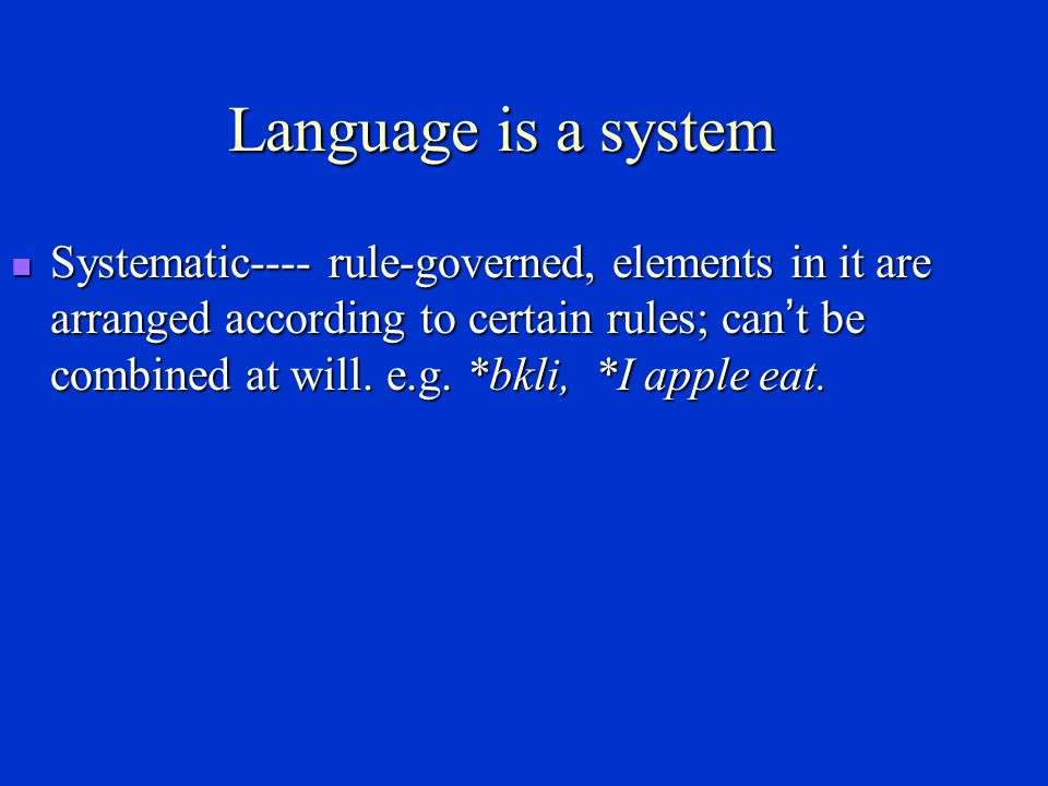 Language can be generally defined as a system of arbitrary vocal symbols used for human communication.