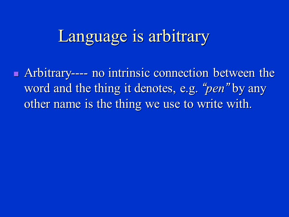Language is a system Systematic---- rule-governed, elements in it are arranged according to certain rules; can ' t be combined at will.