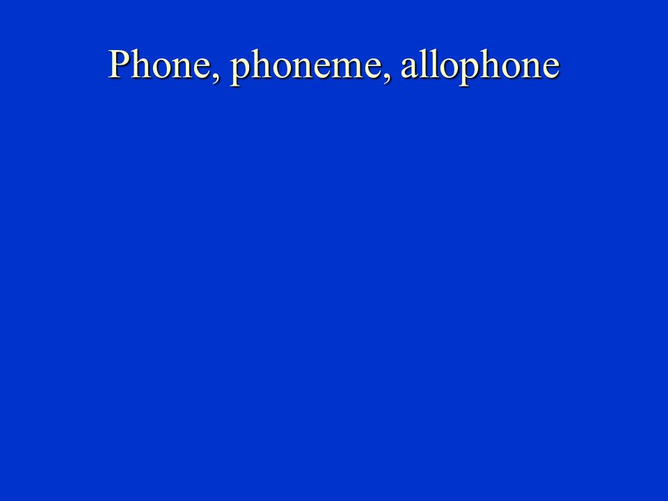 Phonetics & phonology Both are concerned with the same aspect of language----the speech sounds.