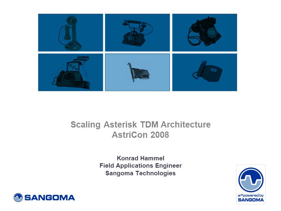 Scaling Asterisk TDM Architecture AstriCon 2008 Konrad Hammel Field Applications Engineer Sangoma Technologies