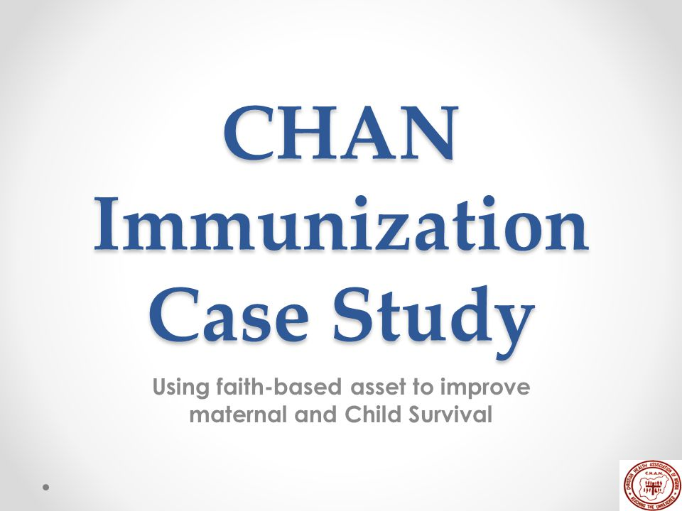 CHAN Immunization Case Study Using faith-based asset to improve maternal and Child Survival