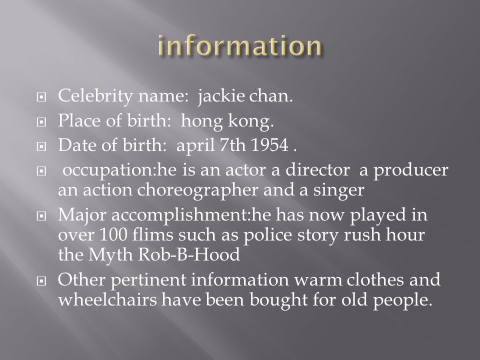 Celebrity name: jackie chan.  Place of birth: hong kong.