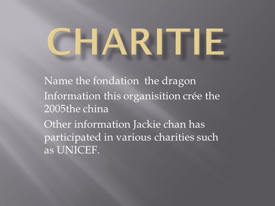 Name the fondation the dragon Information this organisition crée the 2005the china Other information Jackie chan has participated in various charities such as UNICEF.