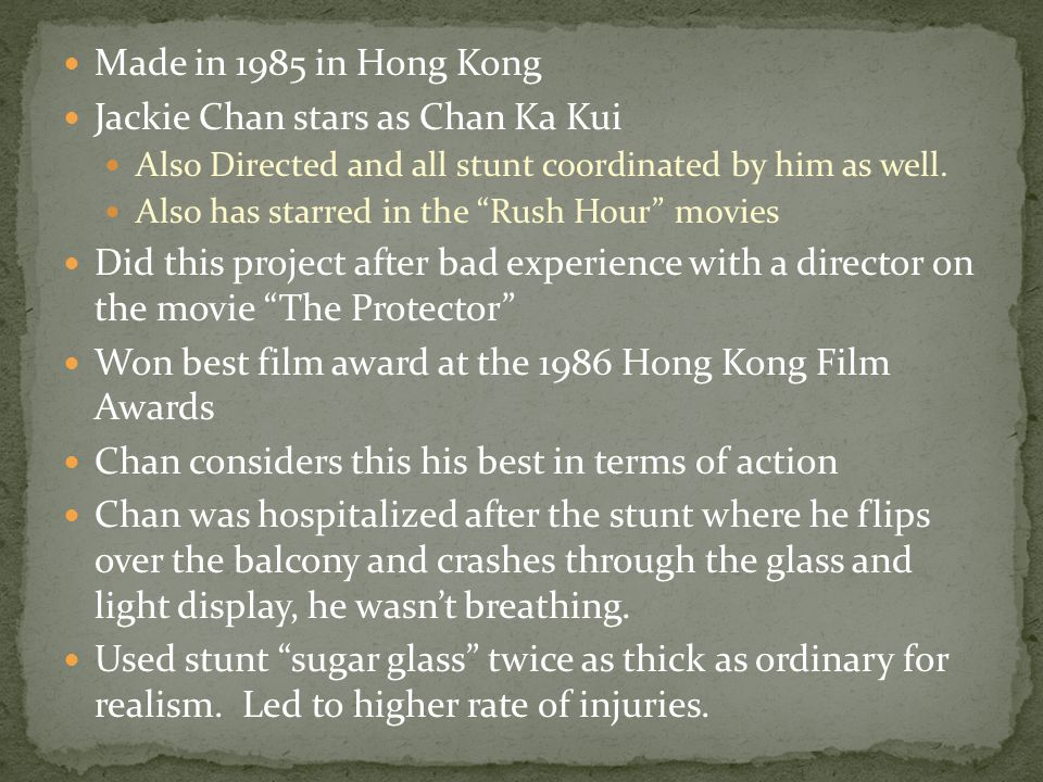 Made in 1985 in Hong Kong Jackie Chan stars as Chan Ka Kui Also Directed and all stunt coordinated by him as well.