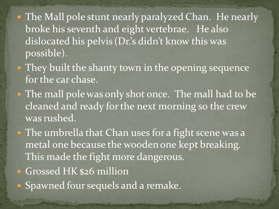 The Mall pole stunt nearly paralyzed Chan. He nearly broke his seventh and eight vertebrae.