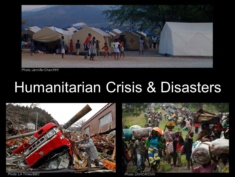 Humanitarian Crisis & Disasters Photo: LA Times/BBC Photo: UNHCR/CNN Photo: Jennifer Chan/HHI