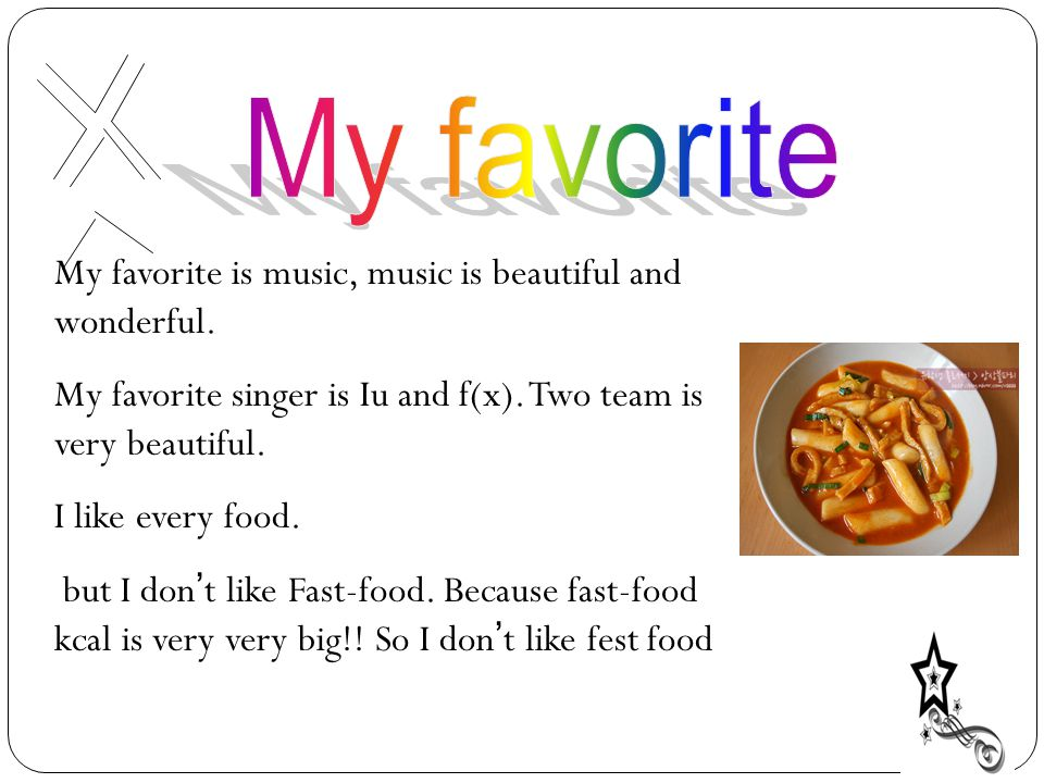 My favorite is music, music is beautiful and wonderful.