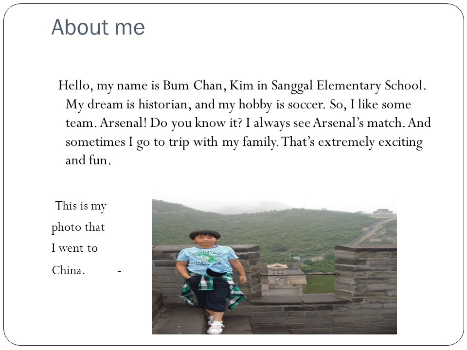About me Hello, my name is Bum Chan, Kim in Sanggal Elementary School.