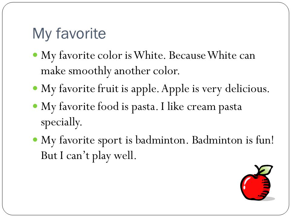 My favorite My favorite color is White. Because White can make smoothly another color.