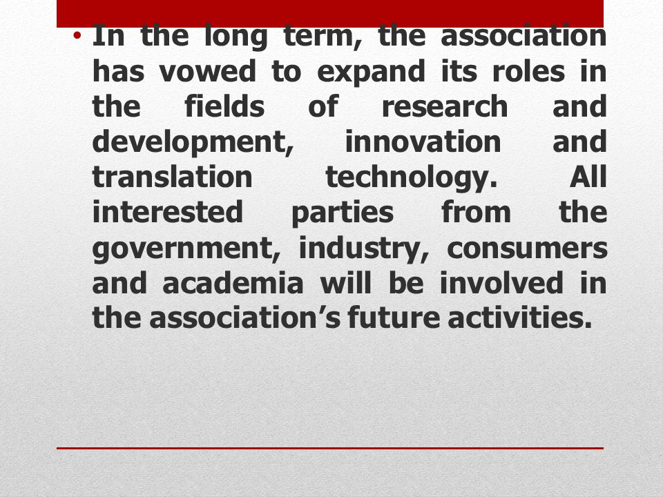 In the long term, the association has vowed to expand its roles in the fields of research and development, innovation and translation technology.