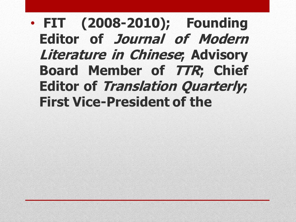 FIT (2008-2010); Founding Editor of Journal of Modern Literature in Chinese; Advisory Board Member of TTR; Chief Editor of Translation Quarterly; First Vice-President of the