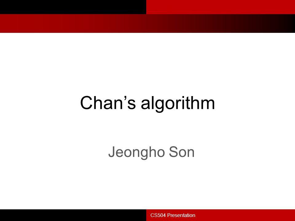 CS504 Presentation Chan's algorithm Jeongho Son