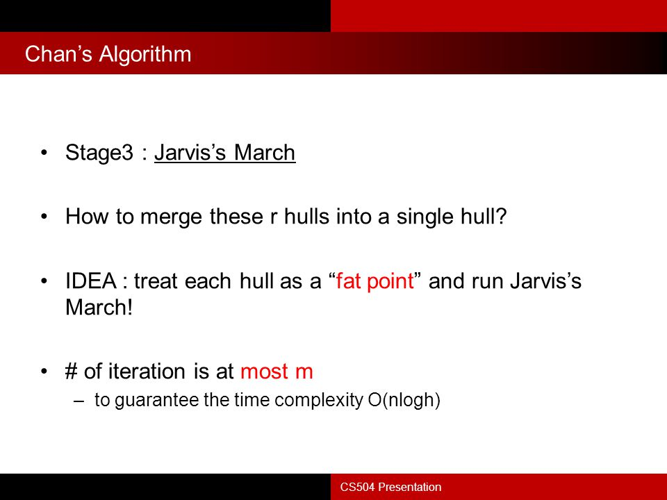 Chan's Algorithm CS504 Presentation Stage3 : Jarvis's March How to merge these r hulls into a single hull.