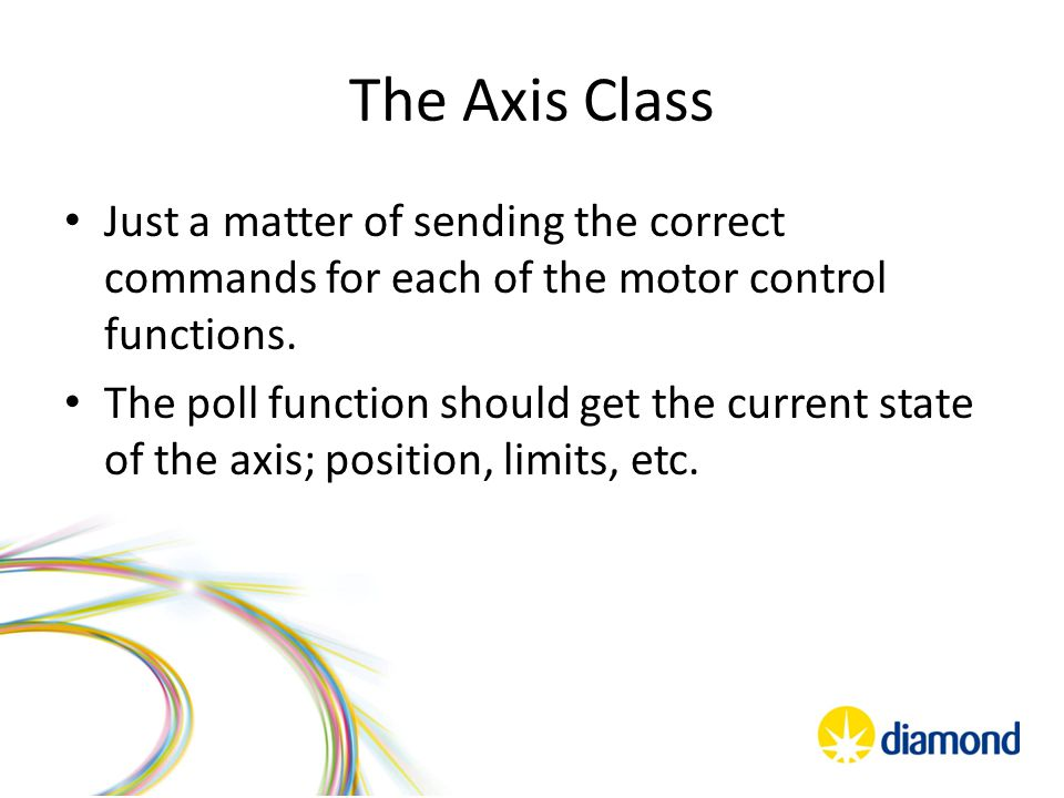 The Axis Class Just a matter of sending the correct commands for each of the motor control functions.