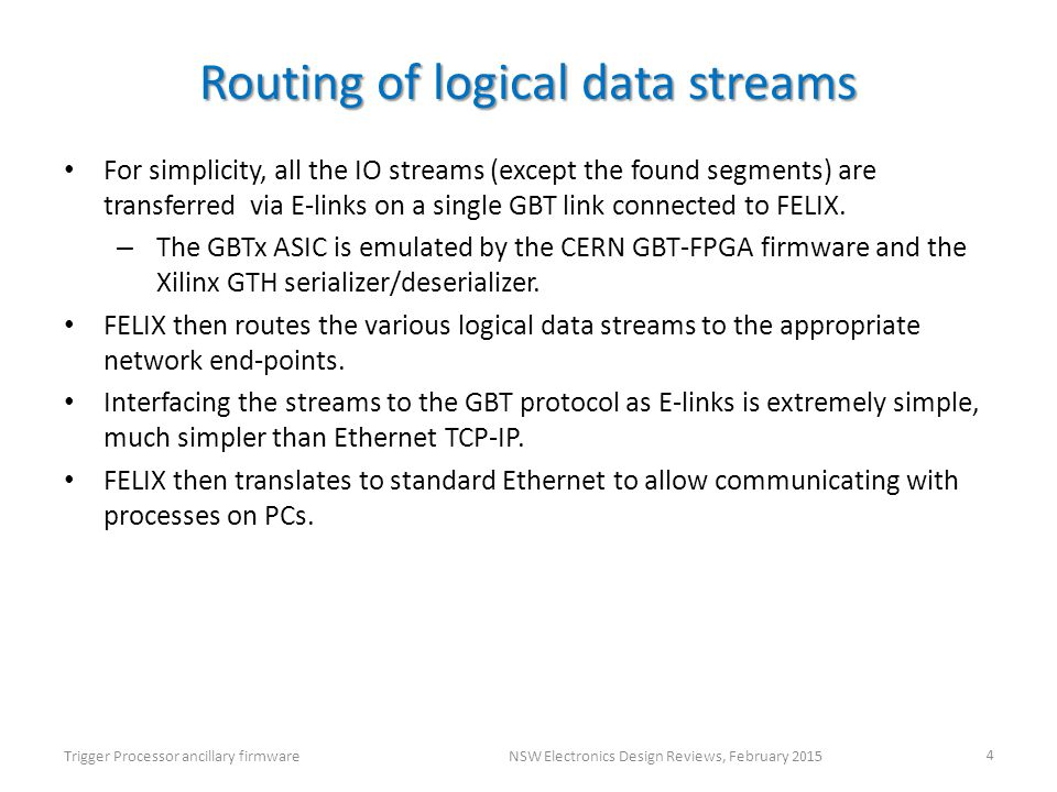 Routing of logical data streams For simplicity, all the IO streams (except the found segments) are transferred via E-links on a single GBT link connected to FELIX.
