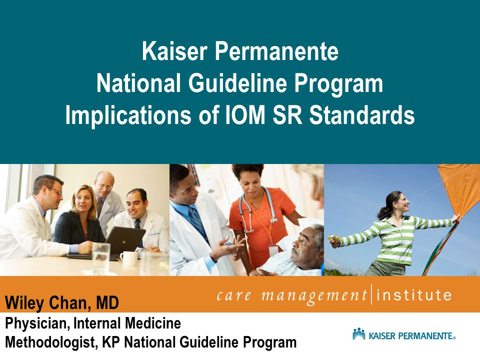 April 2009 Netta Conyers-Haynes, Principal Consultant, Communications Kaiser Permanente National Guideline Program Implications of IOM SR Standards Wiley Chan, MD Physician, Internal Medicine Methodologist, KP National Guideline Program
