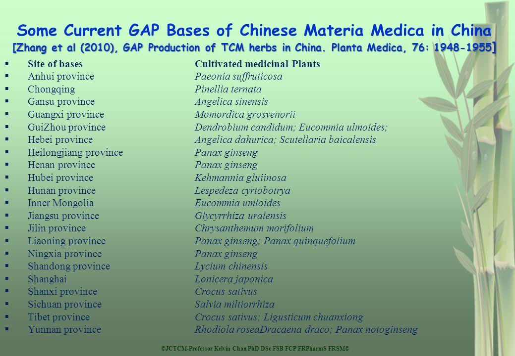 ©JCTCM-Professor Kelvin Chan PhD DSc FSB FCP FRPharmS FRSM© [Zhang et al (2010), GAP Production of TCM herbs in China. Planta Medica, 76: 1948-1955 ]