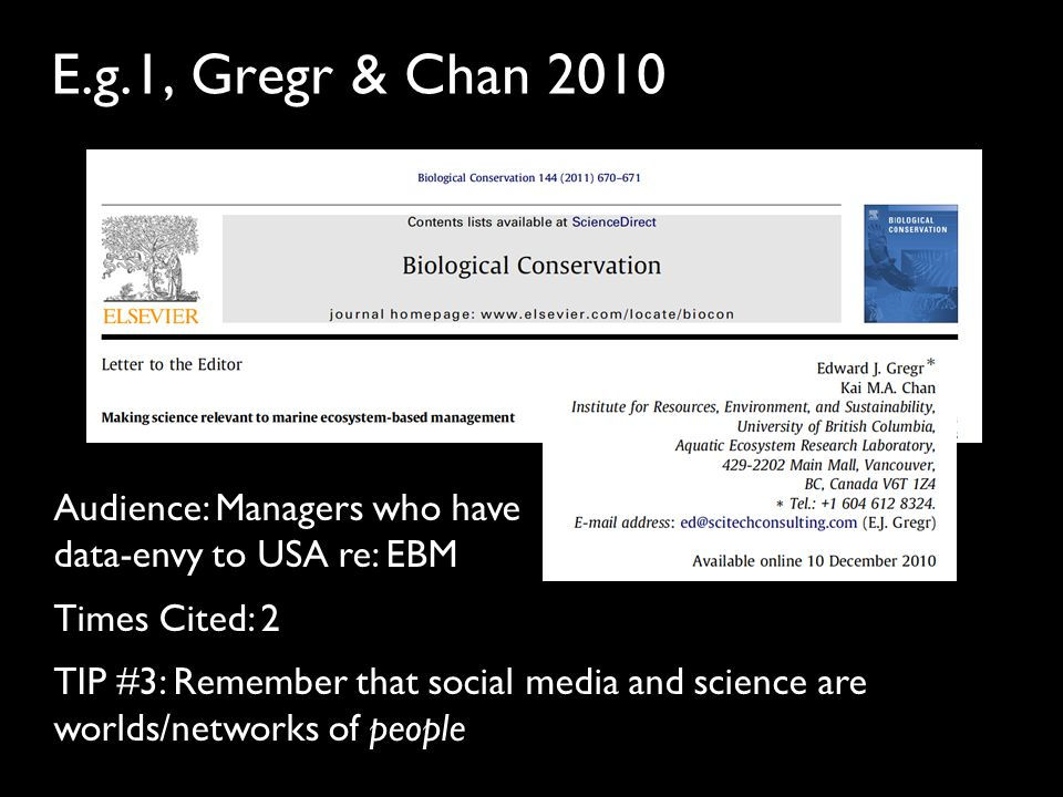 E.g.1, Gregr & Chan 2010 Audience: Managers who have data-envy to USA re: EBM Times Cited: 2 TIP #3: Remember that social media and science are worlds/networks of people