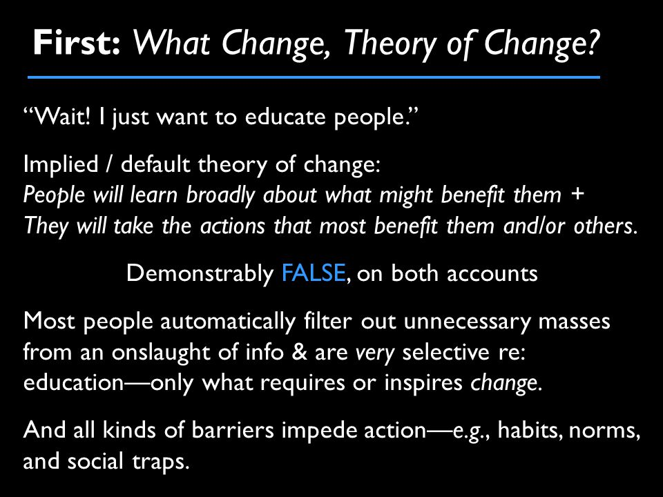 First: What Change, Theory of Change. Wait.