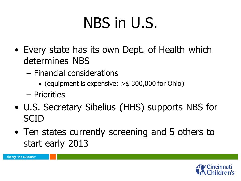 NBS in U.S. Every state has its own Dept. of Health which determines NBS –Financial considerations (equipment is expensive: >$ 300,000 for Ohio) –Prio