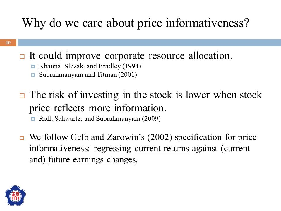 Why do we care about price informativeness?  It could improve corporate resource allocation.  Khanna, Slezak, and Bradley (1994)  Subrahmanyam and
