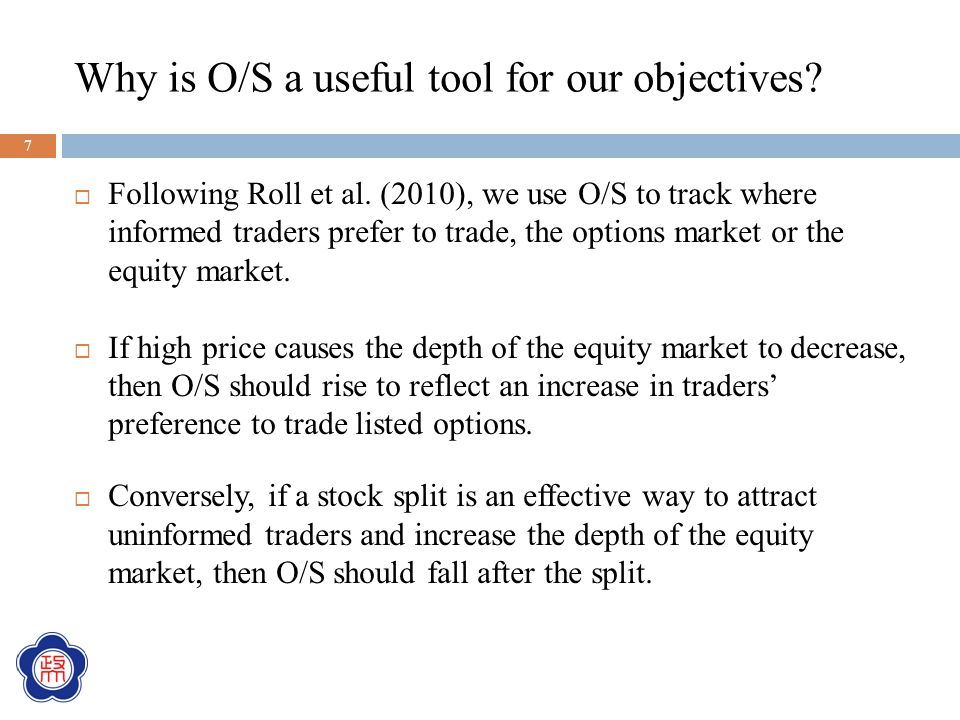 Why is O/S a useful tool for our objectives?  Following Roll et al. (2010), we use O/S to track where informed traders prefer to trade, the options m