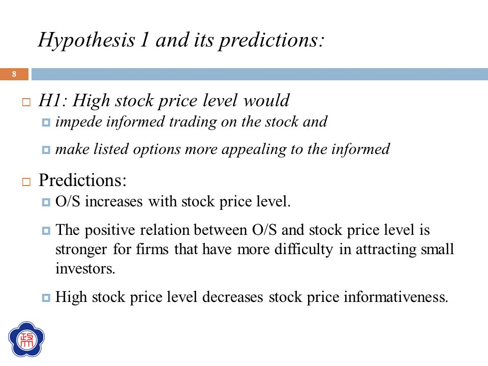 Hypothesis 1 and its predictions:  H1: High stock price level would  impede informed trading on the stock and  make listed options more appealing t