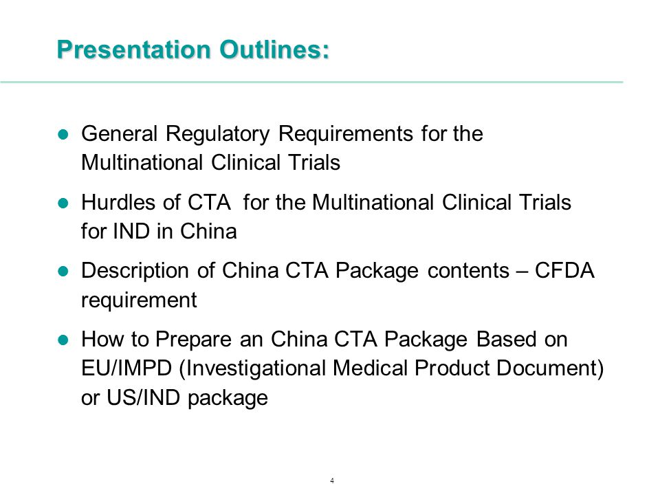 4 Presentation Outlines: General Regulatory Requirements for the Multinational Clinical Trials Hurdles of CTA for the Multinational Clinical Trials for IND in China Description of China CTA Package contents – CFDA requirement How to Prepare an China CTA Package Based on EU/IMPD (Investigational Medical Product Document) or US/IND package